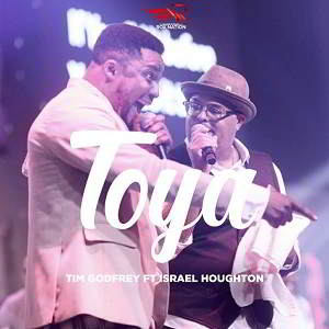 Toya by Tim Godfrey Ft. Israel Houghton Mp3, Video and Lyrics