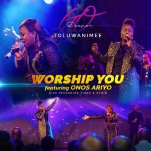 Worship You by Toluwanimee Ft. Onos Ariyo Mp3, Video and Lyrics