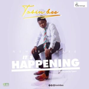 It's Happening by Tosin Bee Mp3, Video and Lyrics