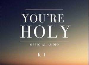 Photo of You're Holy – KI (Mp3, Video and Lyrics)