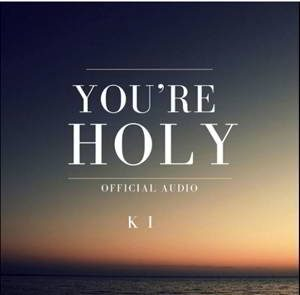 You're Holy by KI Mp3, Video and Lyrics