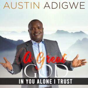 In you alone I trust by Austin Adigwe Mp3 and Lyrics