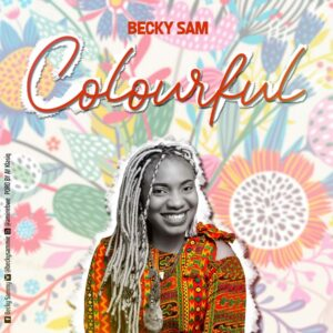 Colourful by Becky Sam Mp3 and Lyrics