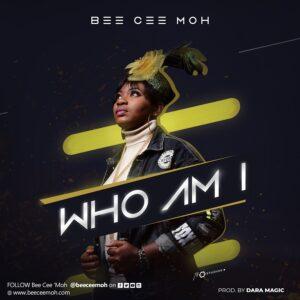 Who Am I by Bee Cee Moh Mp3 and Lyrics