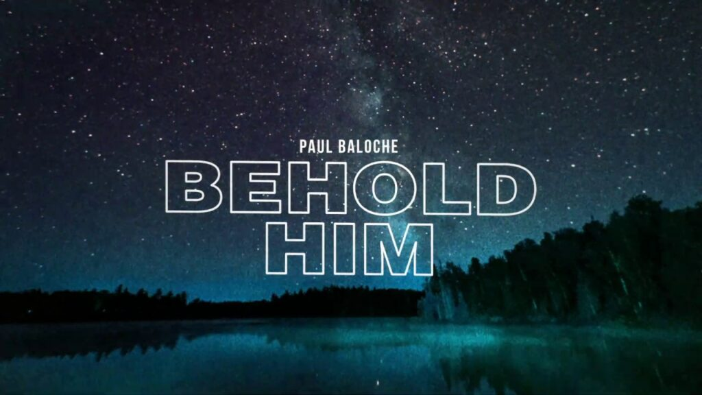 Paul Baloche - Behold Him Ft. Kim Walker-Smith Video and Lyrics