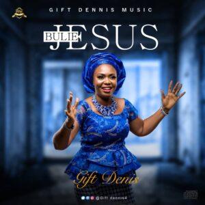 Gift Dennis - Bulie Jesus Mp3, Video and Lyrics