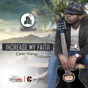Increase My Faith by Cario Young Mp3, Lyrics and Video