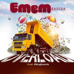Overload by Emem Baseda Mp3 and Lyrics