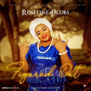 Roseline Jacobs - Figured Out Mp3 and Lyrics