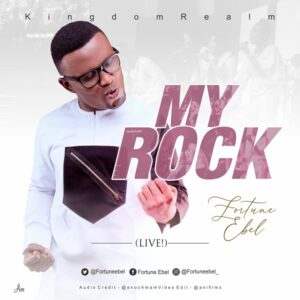 My Rock by Fortune Ebel & KingdomRealm Mp3, Video and Lyrics