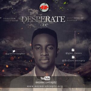 Desperate by GUC Mp3, Video and Lyrics