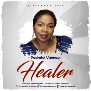 Psalmist Vanessa - Healer Mp3, Video and Lyrics