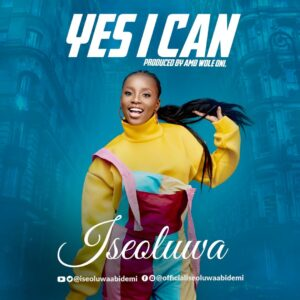 Yes I Can by Iseoluwa Mp3, Video and Lyrics