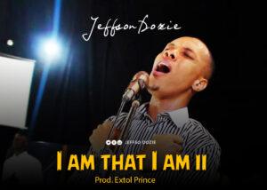 I am that I am II by Jeffson Dozie Mp3, Video and Lyrics