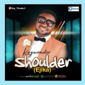 Kay Wonder - Shoulder (Ejika) Mp3 and Lyrics
