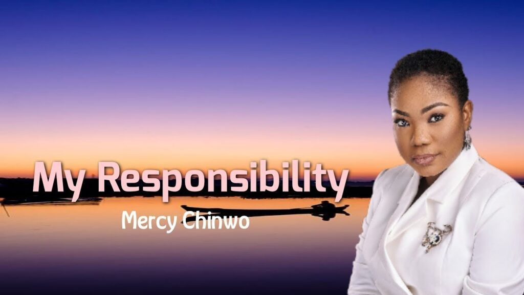 My Responsibility by Mercy Chinwo Mp3, Video and Lyrics