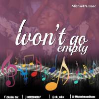 Photo of I Won't Go Empty – Micheal Isaac (Mp3 and Lyrics)