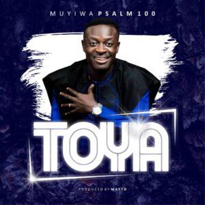 TOYA by Muyiwa Psalm100 Mp3 and Lyrics