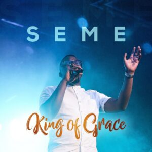 King Of Grace by Seme Mp3, Video and Lyrics