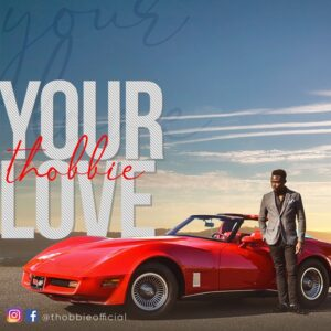 Your Love by Thobbie Mp3, Video and Lyrics