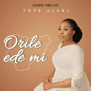 Tope Alabi - Orile Ede Mi (My Country) Mp3, Video and Lyrics
