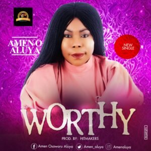 Worthy by Amen O. Aluya Mp3, Video and Lyrics