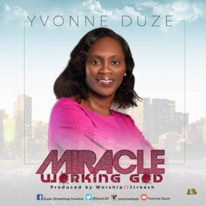 Yvonne Duze Miracle Working God Mp3 and Lyrics
