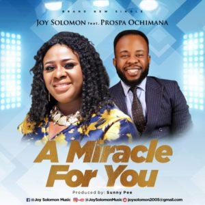 A Miracle for You by Joy Solomon Ft. Prospa Ochimana Mp3, Video and Lyrics