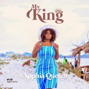 My King by Apphia Queenz Mp3 and Lyrics