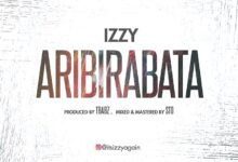 Photo of Aribirabata – Izzy (Mp3, Video and Lyrics)