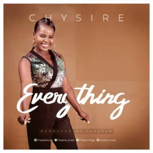 Everything by Chysire Mp3 and Lyrics
