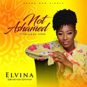 Not Ashamed by Elvina Mp3, Video and Lyrics