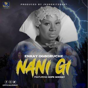 Nani Gi by Enkay Ft. Hope Godday Mp3, Video and Lyrics