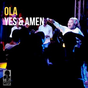 Yes And Amen by Ola Mp3, Video and Lyrics