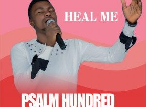 Heal Me by Psalm Hundred Mp3 and Lyrics