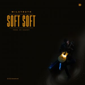 Soft Soft by Wilstruth Mp3 and Lyrics