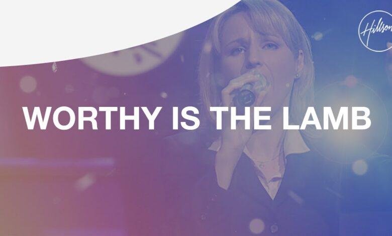 Photo of Hillsong Worship – Worthy Is The Lamb (Video and Lyrics)