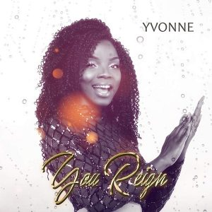 You Reign by Yvonne Mp3 and Lyrics