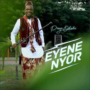 Eyene Nyor (Marvelous) by Preye Odede Mp3, Video and Lyrics