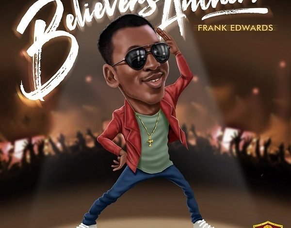 Photo of Frank Edwards – Believers Anthem (Holy) Mp3, Video and Lyrics