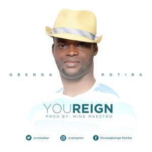You Reign by Gbenga Rotiba Mp3 and Lyrics