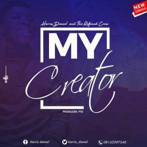 My Creator by Harris Daniel Mp3 and Lyrics