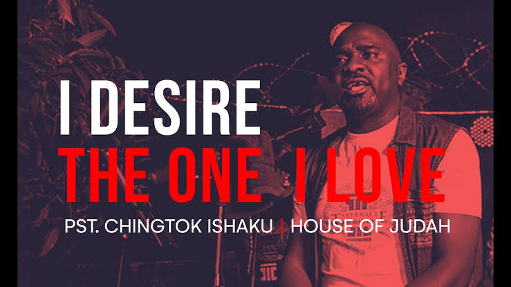 I Desire - The One I Love by Pastor Chingtok Ishaku Mp3, Video and Lyrics
