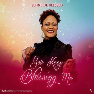 You Keep Blessing Me by Jenne De Blessed Mp3, Video and Lyrics