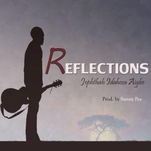 Reflections by Jephthah Idahosa Aigbe Mp3 and Lyrics