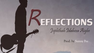 Photo of Reflections – Jephthah Idahosa Aigbe (Mp3 and Lyrics)