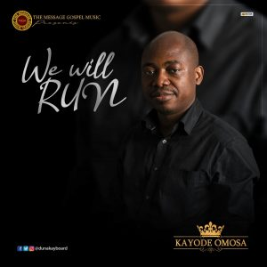 We will Run by Kayode Omosa Mp3, Video and Lyrics