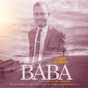 Baba by Moses Agbedia Mp3 and Lyrics