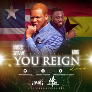 You Reign by Moses Swaray Ft. MOG Mp3 and Lyrics