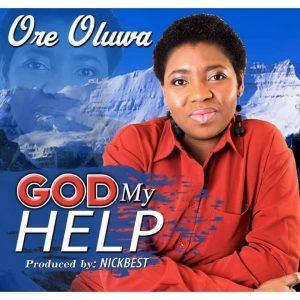 God My Help by Ore Oluwa Mp3, Video and Lyrics